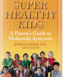 Super Healthy Kids: A Parent's Guide to Maharishi Ayurveda